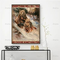 bear sledding poster everything will kill you so choose something fun wall art prints home decor canvas gift floating frame