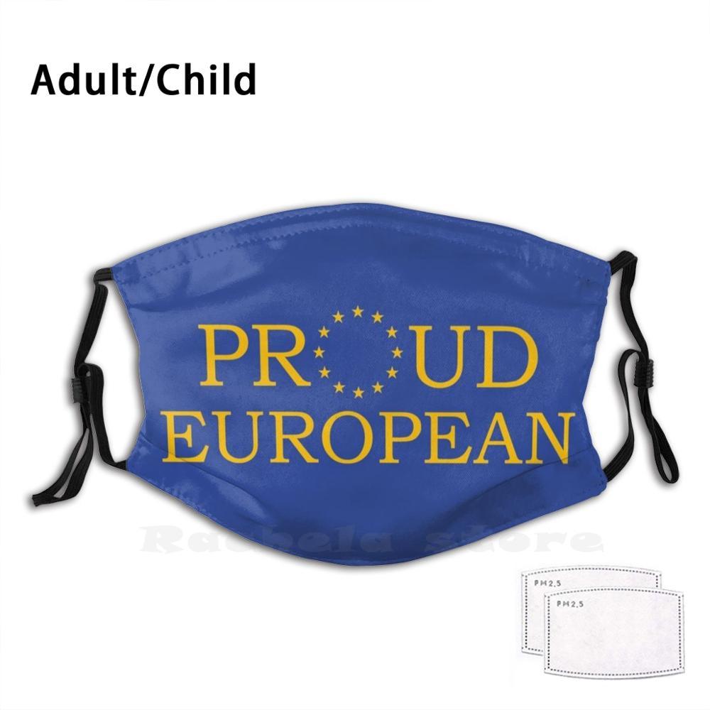 Proud European Funny Print Reusable Filter Face Mask Europe Proud European Brexit Eu European Union Referendum Europe European
