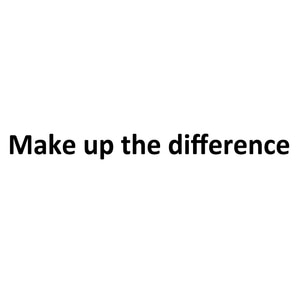 Make up the difference