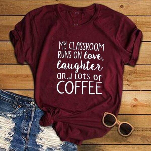 Mi aula funciona con profesores de amor y un montón de café impreso mujeres lema regalo grunge tumblr camiseta camisetas estéticas cita tops