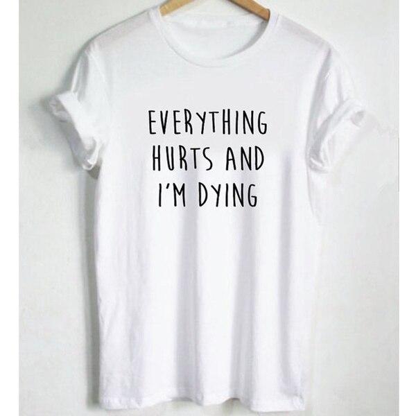 Женские футболки с принтом надписи «все болит и я умираю», хлопковая Повседневная забавная Футболка для леди, топ, бегунки