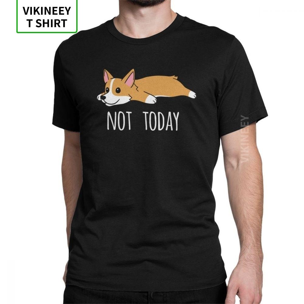Funny Not Today Corgi Dog T Shirt Men Travel Clothes Funky T-Shirts Crew Neck Cotton Tee Shirt 2020 New Male Camiseta