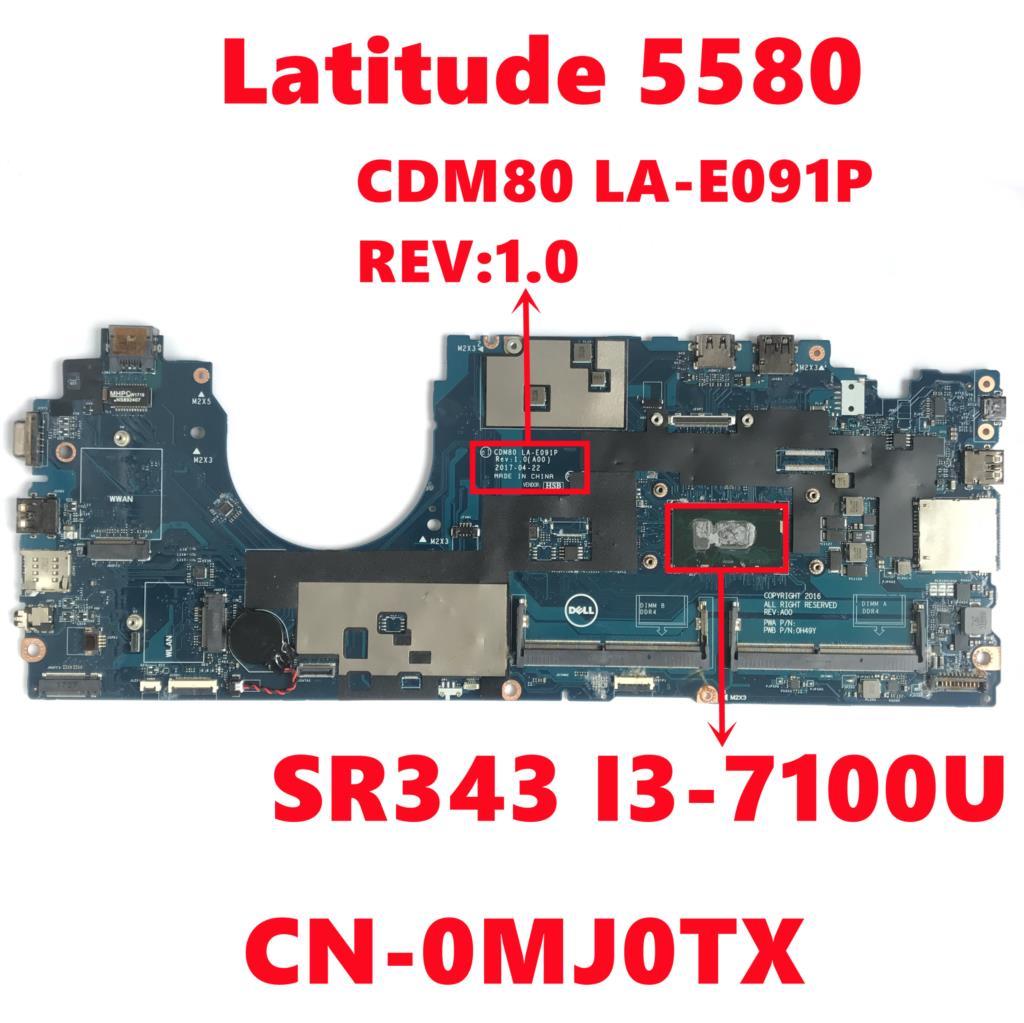 CN-0MJ0TX 0MJ0TX MJ0TX ديل خط العرض 5580 اللوحة الأم CDM80 LA-E091P REV:1.0 مع I3-7100U وحدة المعالجة المركزية 100% اختبار كامل العمل