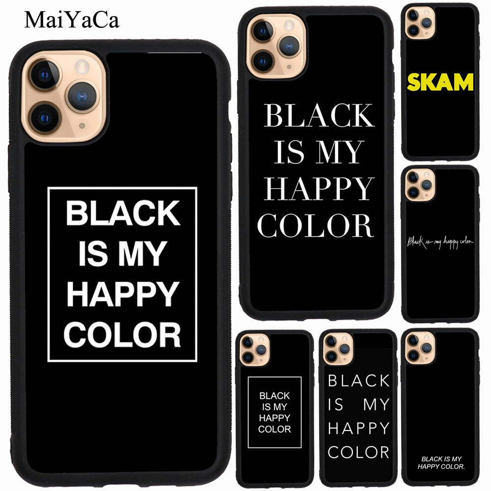 MaiYaCa negro es mi Color feliz Skam TPU caso para iPhone 11 Pro Max XR X XS X Max 5S SE 2020 6 7 8 Plus cubierta Coque