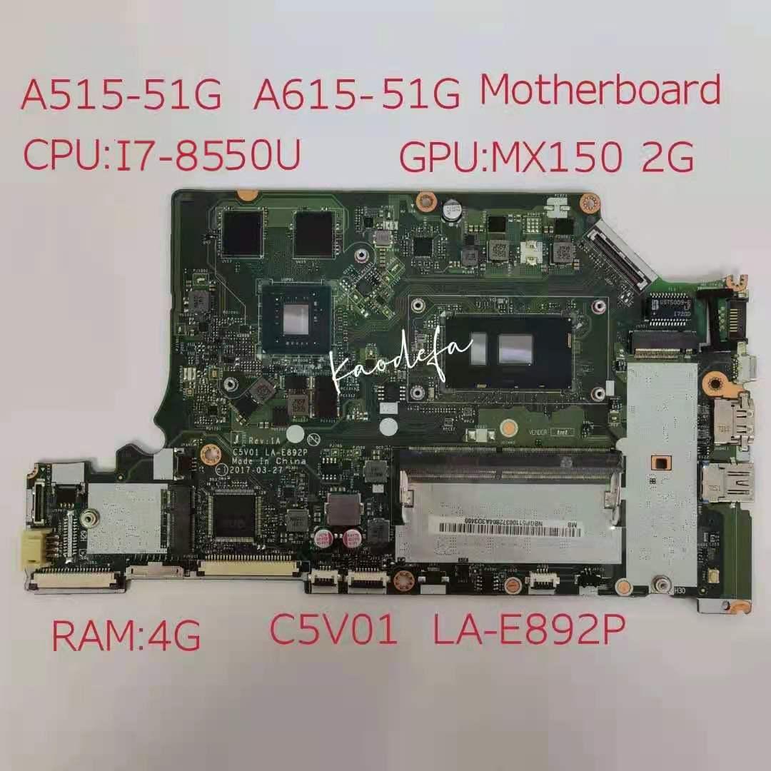 C5V01 LA-E892P أيسر أسباير A515-31g A615-51 A515-51g A315-53g اللوحة اللوحة وحدة المعالجة المركزية i7-8550U GPU N17s-G1-A1 2G RAM 4GB