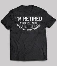 T-SHIRT manches courtes pour homme, de marque, je suis retraité, vous ne vous amusez pas au travail, demain