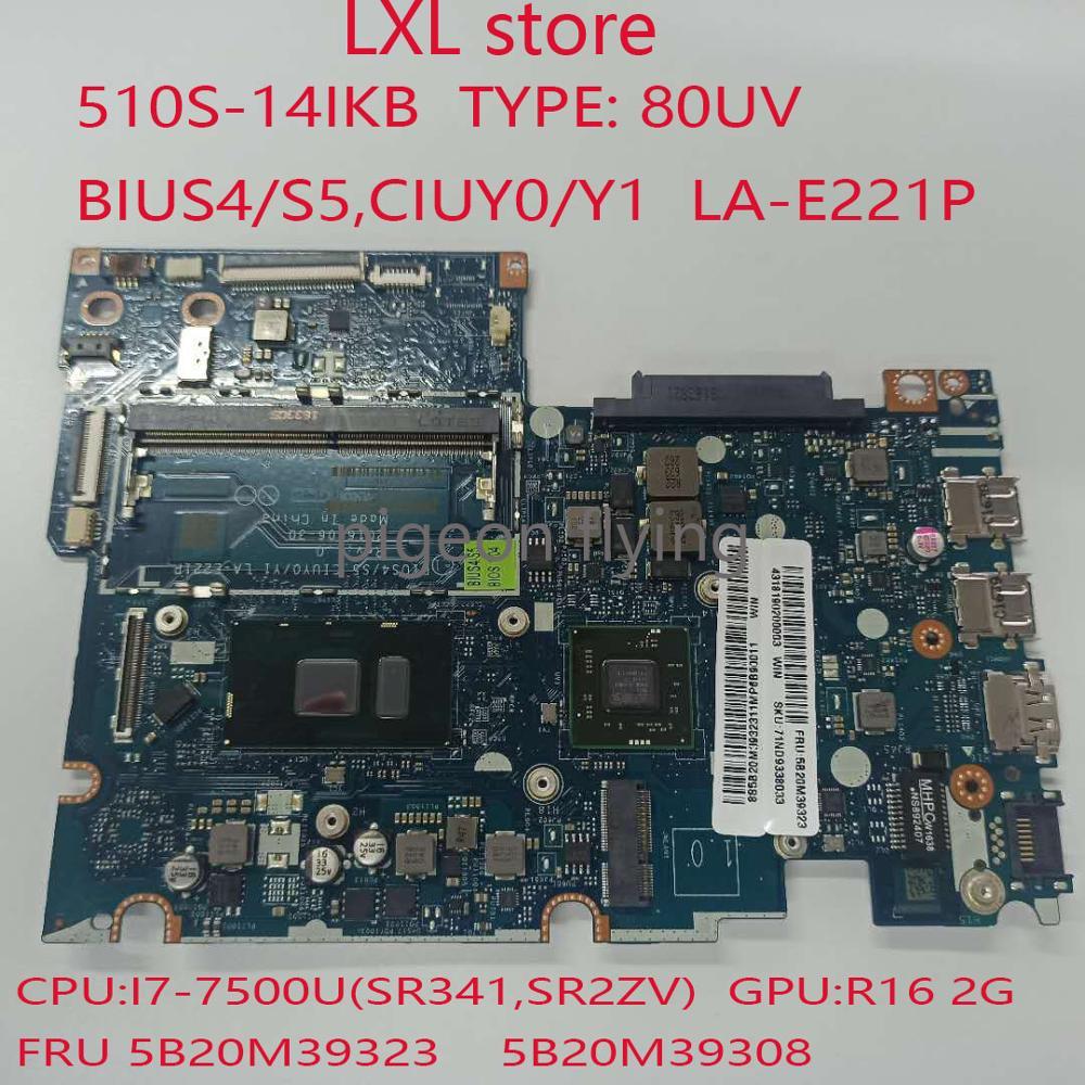 Carte mère 510S-14IKB pour lenovo ideapad 80UV BIUS4/S5,CIUY0/Y1 LA-E221P FRU 5B20M39323 5B20M39308 CPUI7-7500U 2GB
