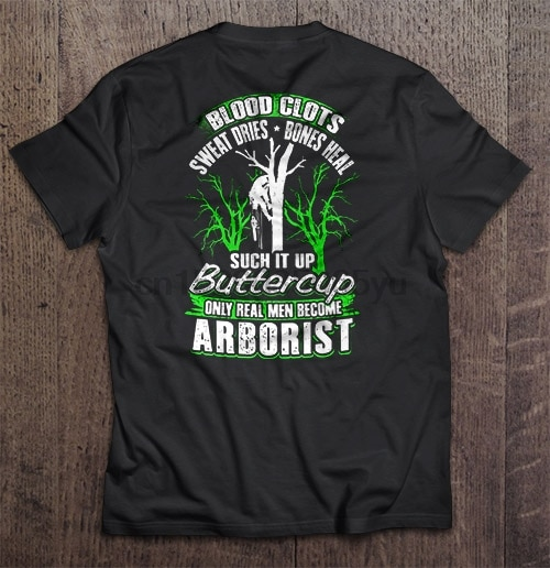 Men T Shirt Blood Clots Sweat Dries Bones Heal Such It Up Buttercup Only Real Men Become Arborist Women t-shirt