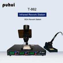 Puhui T-862 600W IRDA Soldering Welder BGA Rework Station Phone Motherboard Repair Infrared SMT SMD IRDA BGA Desoldering Station