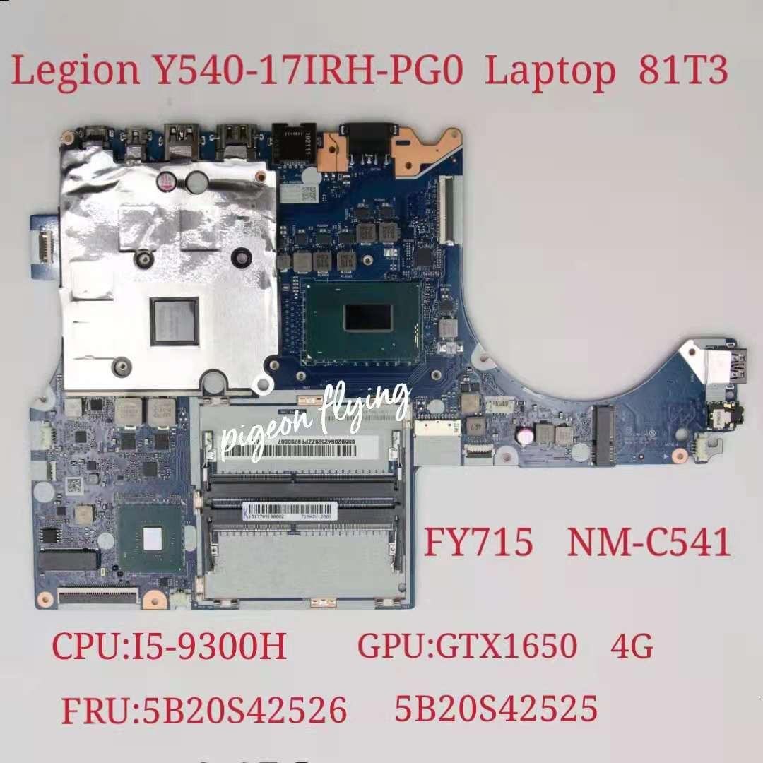 81T3 لينوفو فيلق Y540-17IRH-PG0 اللوحة الأم للكمبيوتر المحمول وحدة المعالجة المركزية: I5-9300H وحدة معالجة الرسومات: GTX1650 4G FY715 NM-C541 FRU 5B20S42525 5B20S42526