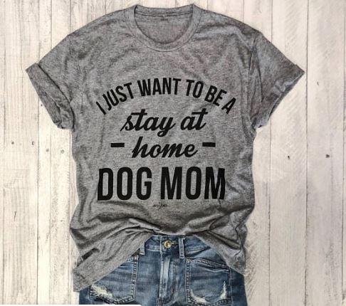 Футболка с надписью «I JUST WANT TO BE A STAY AT HOME DOG MOM women», хлопковая футболка, подарок для леди, Yong Girl, уличная футболка, 6 цветов, MF-7