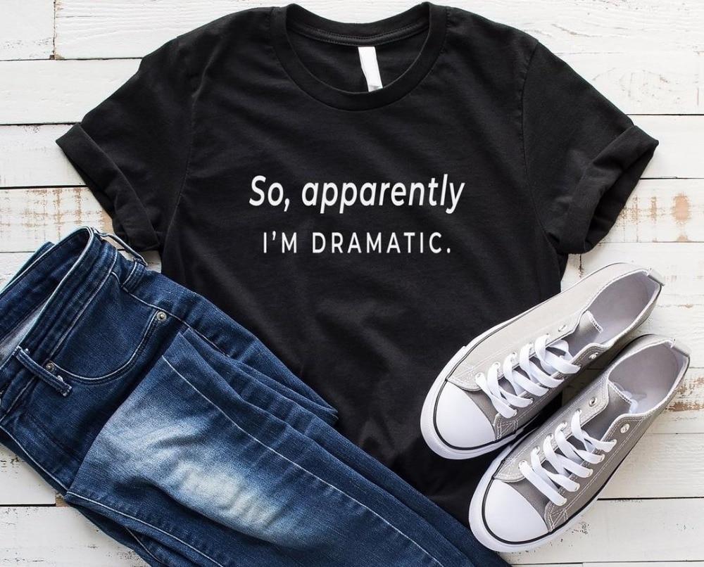 Por lo tanto, soy dramatic, camiseta de mujer, camiseta divertida Casual de algodón para señora Yong Girl, camiseta Top, triangulación de Ship-K590