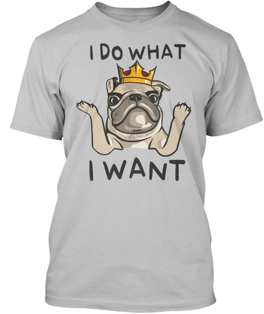 Villy pug I do what want EU-t-shirt stylish T-Shirt New Unisex Funny