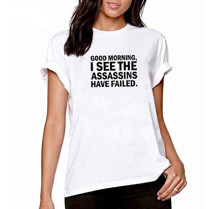Good Morning I See The Assassins Have Failed Camiseta de algodón de manga corta para mujer, camiseta suelta con cuello redondo, camiseta informal para mujer