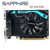 Оригинальная Видеокарта SAPPHIRE Radeon R7 240 2 Гб GPU для AMD Radeon R7 240 GDDR3 GDDR5 64bit 128bit графический экран карты для настольного ПК