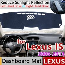 Para Lexus IS 2006 ~ 2013 XE20 estera antideslizante cubierta de salpicadero parasol accesorios para coche IS250 300 de 250 a 300h 350 200d 220d