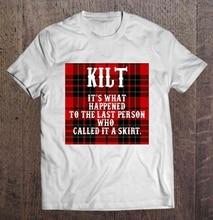 Camiseta de hombre Kilt es lo que le pasó A la última persona que lo llama una falda-mujeres escocesas camiseta