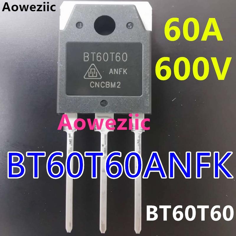 Aoweziic 10 قطعة/الوحدة 100% جديد الأصلي MOSFET IGBT BT60T60ANFK BT60T60 60A 600V TO-3P الترانزستور