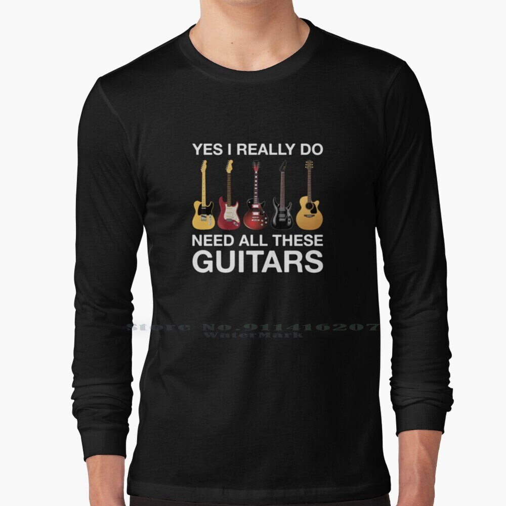 Yes I Really Do Need All These Guitars T Shirt 100% Pure Cotton Guitar Guitars Guitar Player Acoustic Guitar Electric Guitar