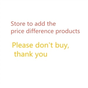Store to add price difference products, please do not buy unless the seller asks you to buy, thank you!$2