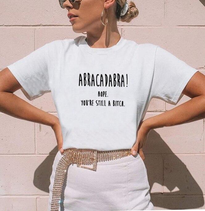 ABRACADABRA NOPE you STILL A BITCH, Camiseta de algodón de manga corta para mujer, camiseta suelta con cuello redondo, camiseta Casual para mujer