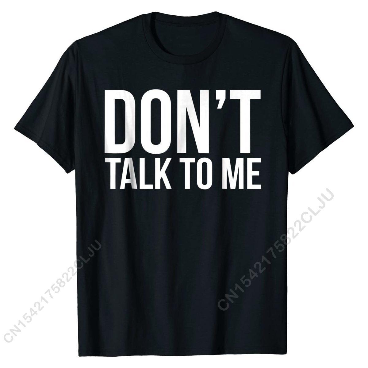 Funny T-shirt - Don't Talk To Me Top T-shirts Design Hot Sale Men's Tops Shirt Design Cotton khaki crushed velvet flounced design t shirt sweatpant bundle