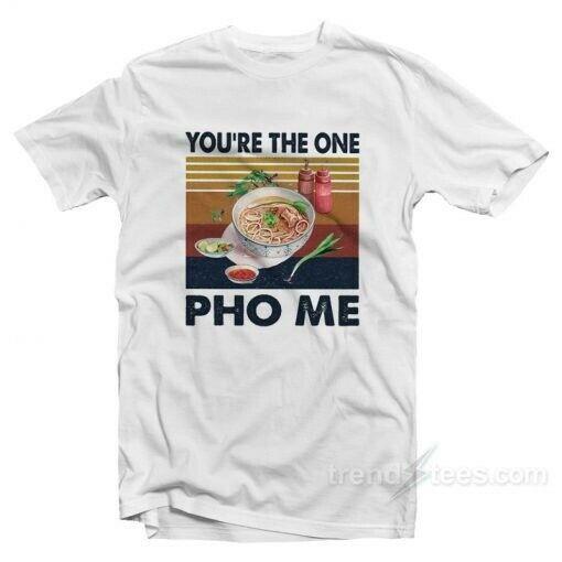 Eres la Pho Me T camisa