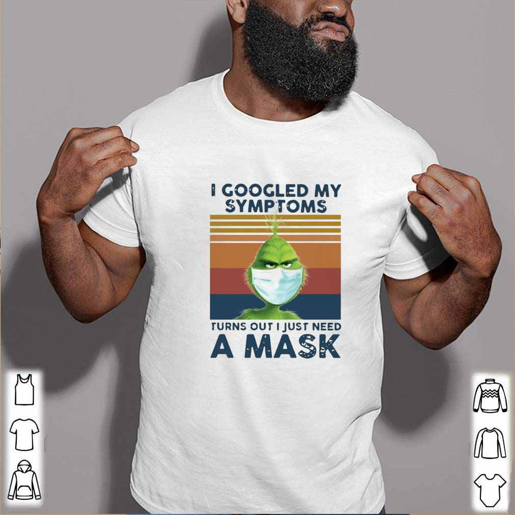 I Googled My Symptoms Turns Out I Just Need A Mask. Funny Grinch T-Shirt. Summer Cotton O Neck Short Sleeve Mens T Shirt New