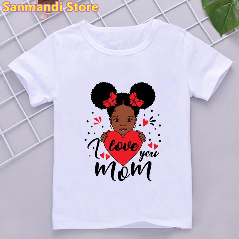 I Love You Mom Black Girl Magic Graphic Print Children'S Clothing Girl Summer Fashion White T-Shirt Harajuku Shirt Kawaii Tops i fear you girl