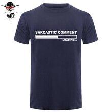 Commentaire sarcastique chargement T-shirt hommes été Style coton à manches courtes T-shirt drôle T-shirt Camisetas Hombre