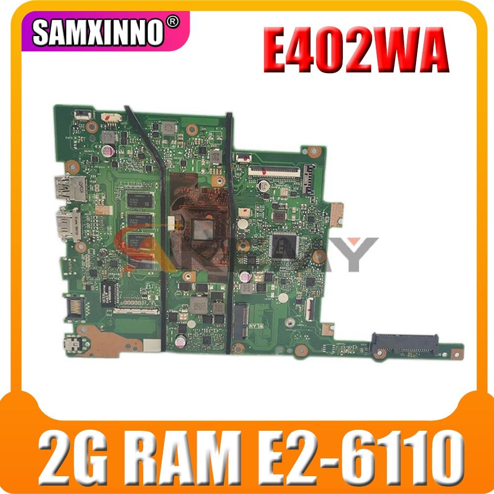 جديد E402WA اللوحة الأم لأجهزة الكمبيوتر المحمول ASUS VivoBook e402been E402WA E402W اللوحة الأم ث/2G RAM E2-6110