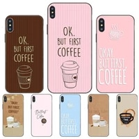 ok but first coffee time phone case for huawei nove 2i 3i e 4 5 6 7 pro se y5 y6 y7 y8 y9 prime 2018 2019 cover fundas
