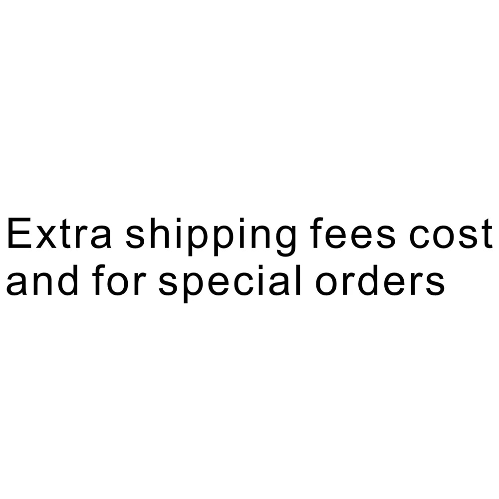 Extra shipping fees cost and for special orders