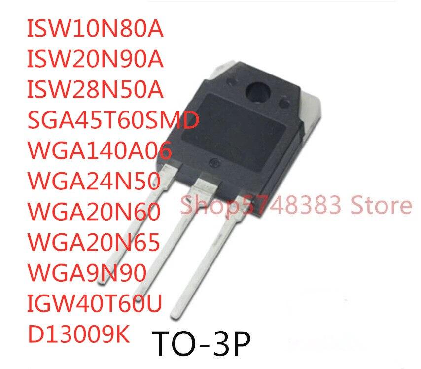 10 PIÈCES ISW10N80A ISW20N90A ISW28N50A SGA45T60SMD WGA140A06 WGA24N50 WGA20N60 WGA20N65 WGA9N90 IGW40T60U D13009K TO-3P