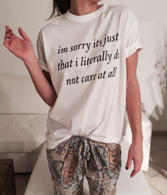 Lo siento es sólo que literalmente no importa moda Unisex camiseta mujer instagram moda camisetas t-shirt K238