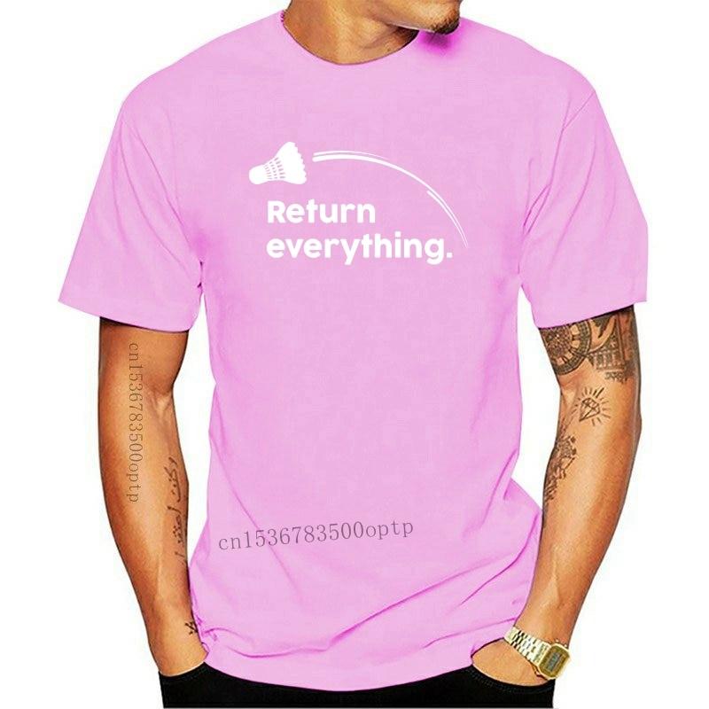 New Brand T Shirt Men 2021 Comfortable Male T Shirt Return Everything Badmintoner Unisex Short Sleeve T Shirt