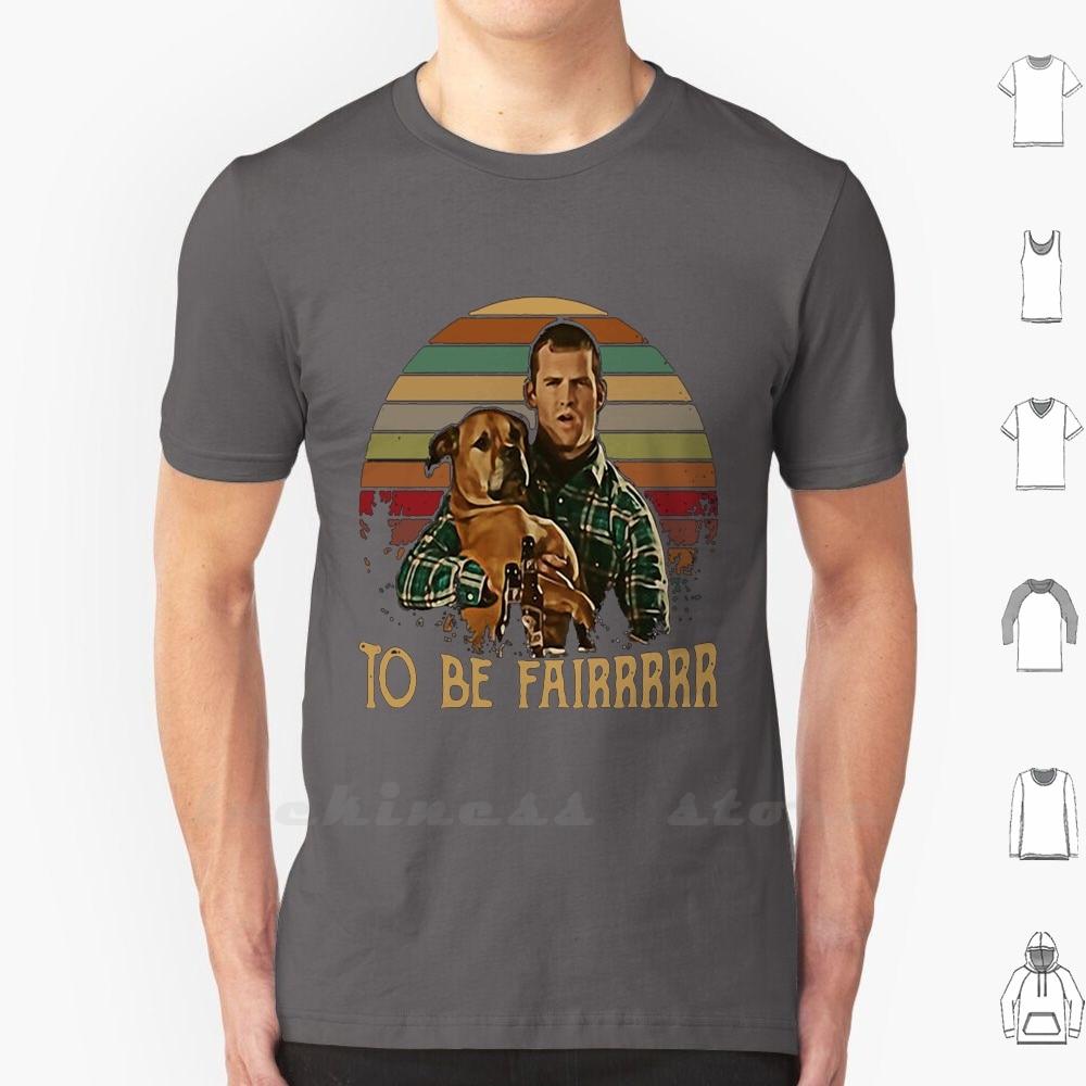 Letterkenny Tribute To Be Fair cerámica camiseta hombres mujeres adolescentes algodón 6Xl