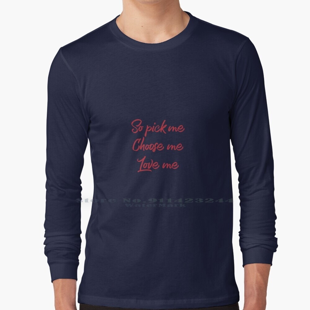 So Pick Me. Choose Me. Love Me. Long Sleeve T Shirt Tee Meredith Quote Anatomy Patrick Dempsey Ellen Pompei Love Pick Choose