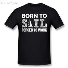 T-Shirt pour hommes Born To Sail Force To Work, 100% coton, Vintage, grandes tailles