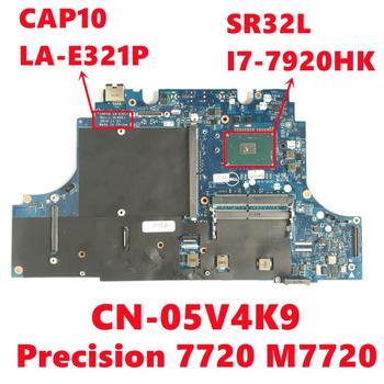 CN-05V4K9 05V4K9 5V4K9 For Dell Precision 7720 M7720 Laptop Motherboard CAP10 LA-E321P W/ SR32L I7-7920HK CPU 100% Fully Tested