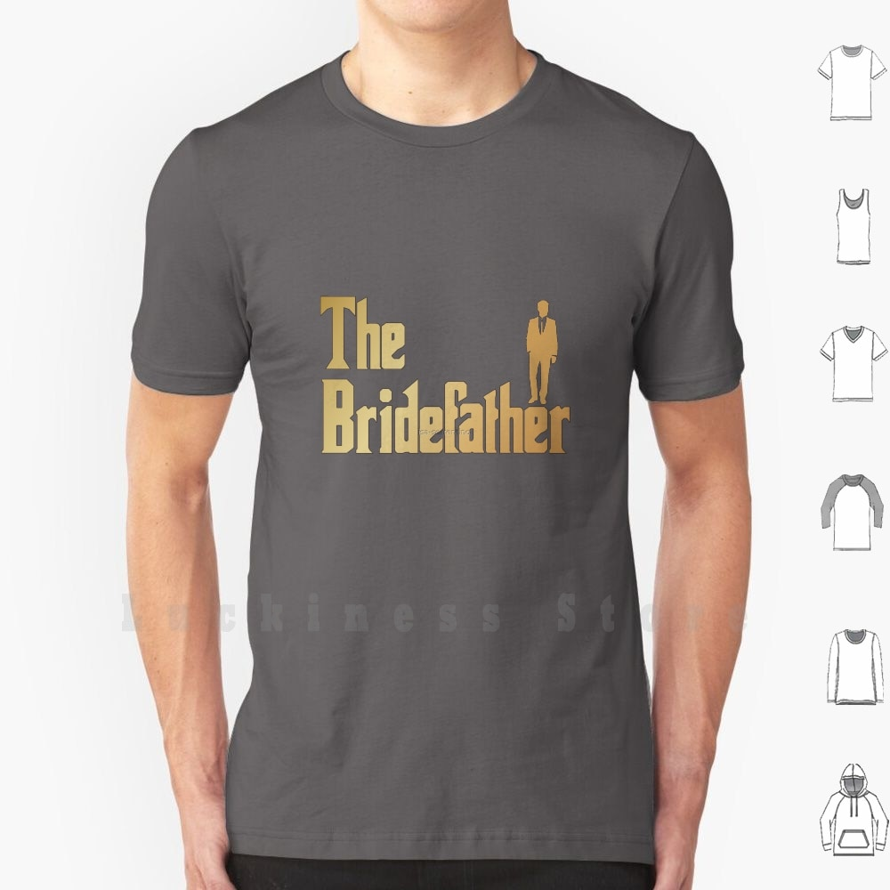 Bridefather T - Shirt , Great Father Of The Bride Gift Shirts T Shirt DIY 100% Cotton 6xl Bridefather Godfather Mafia Film