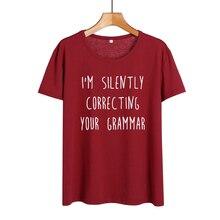 Je corrige silencieusement votre grammaire femme T-shirt femmes collège étudiant T-shirt sarcasme Humor drôle t-shirts coton T-shirt hauts