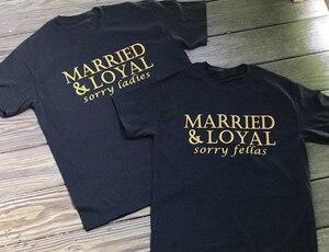 Couple T Shirts Men T Shirt Women Shirts Married Loyal Slogan T-shirt Love Set Cotton Black Tee Streetwear Shirt Summer Tops Tee