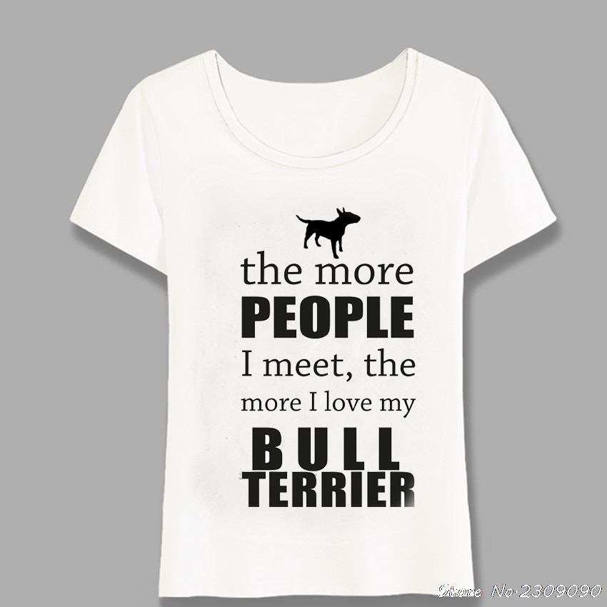 The More People I Meet - Bull Terrier T-Shirt Cute Women Short Sleeve Novelty Design Girl Tops Ladies Casual Tees Harajuku
