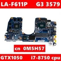 CN 0M5H57 CAL53 LA-F611P i7-8750 CPU GTX1050TI Mainboard Fur Dell G3 15-3579 3579 Laptop Motherboard 100  Getestet Arbeits gut
