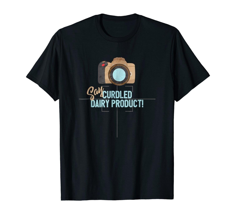 Say Curdled Dairy Product Shirt Say Cheese Photographer Shutterbug Cotton T-shirt Men