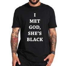 I Met God Shes Black T Shirt Christian Anti-Discriminate  Tee 100% Cotton Original Letter Print T-shirt Homme EU Size