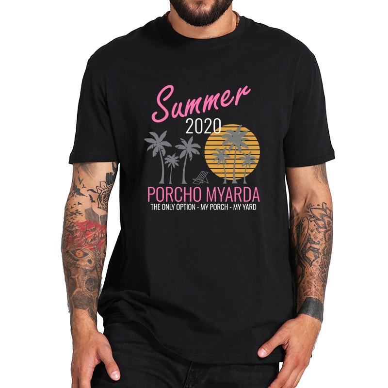 Summer 2020 Porcho Myarda My Yard My Porch Quarantine Staycation T-Shirt Soft High Quality 100% Cotton Tee Tops