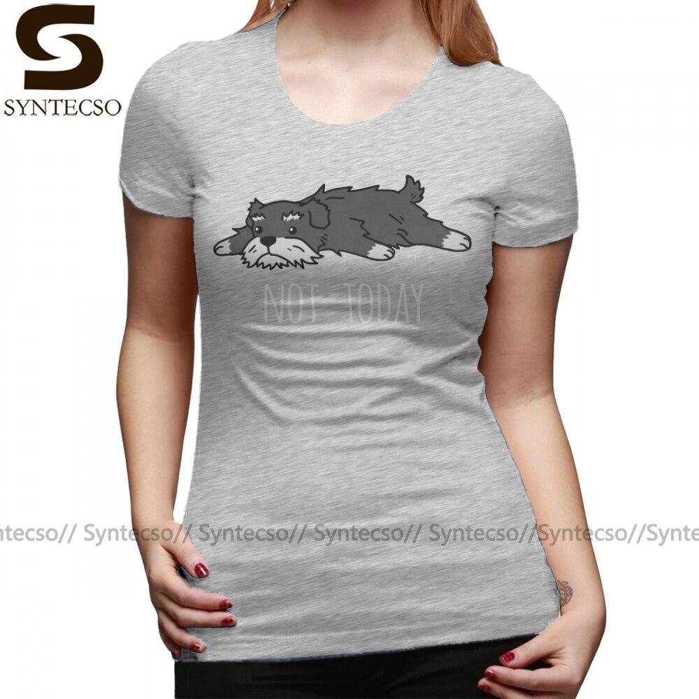 Miniature Schnauzer T-Shirt Funny Not Today T Shirt Printed Gray Women tshirt 100 Cotton O Neck Ladies Tee