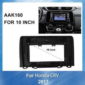 10 inch 2DIN Car Radio Frame refitting DVD fascia for Honda CRV 2017 Stereo Panel Dash Mount Installation Surround Trim Frame